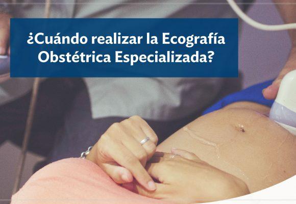 ¿Cuándo realizar la Ecografía Obstétrica Especializada?